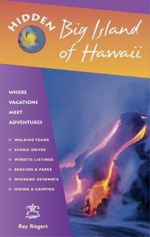 Hidden Big Island of Hawaii: Including the Kona Coast, Hilo, Kailua, and Volcanoes National Park by Ray Riegert (2003-05-02)