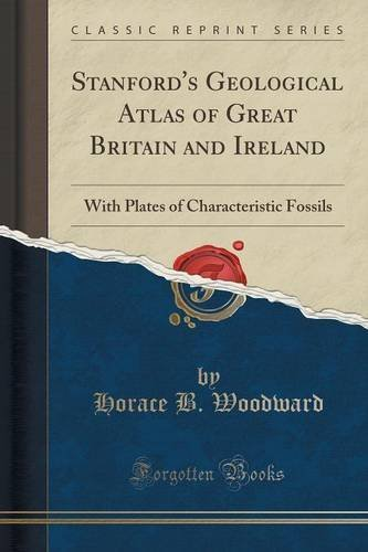 Stanford's Geological Atlas of Great Britain and Ireland: With Plates of Characteristic Fossils (Classic Reprint) by Horace B. Woodward (2015-09-27) par Horace B. Woodward