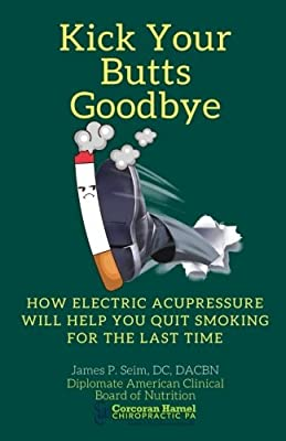 Kick Your Butts Goodbye: How Electric Acupressure will help you quit smoking for the last time from CreateSpace Independent Publishing Platform