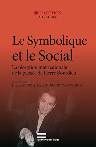 Le symbolique et le social: La rception internationale de la pense de Pierre Bourdieu