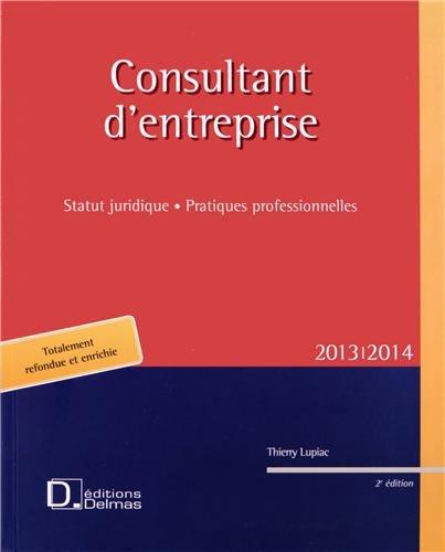Consultant d'entreprises 2013 : Statut juridique, pratiques professionnelles