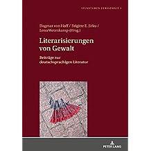 Literarisierungen von Gewalt: Beiträge zur deutschsprachigen Literatur (Signaturen der Gewalt / Signatures of Violence, Band 3)