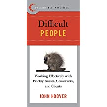 Best Practices: Difficult People: Working Effectively with Prickly Bosses, Coworkers, and Clients (Collins Best Practices Series)