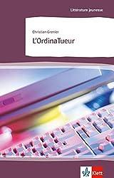 L'OrdinaTueur: Schulausgabe für das Niveau B1. Behutsam gekürzt mit Annotationen (Littérature jeunesse)