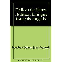 Délices de fleurs : Edition bilingue français-anglais