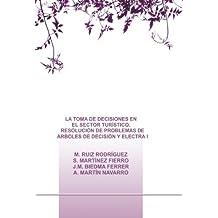 LA TOMA DE DECISIONES EN EL SECTOR TURÍSTICO. RESOLUCIÓN DE PROBLEMAS DE ÁRBOLES DE DECISIÓN Y ELECTRA I