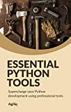 Essential Python Tools: Supercharge your Python development using professional tools (English Edition)