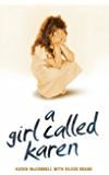 A Girl Called Karen - A true story of sex abuse and resilience