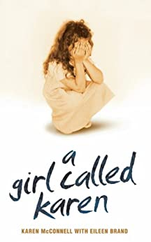 A Girl Called Karen - A true story of sex abuse and resilience by [McConnell, Karen, Brand, Eileen]