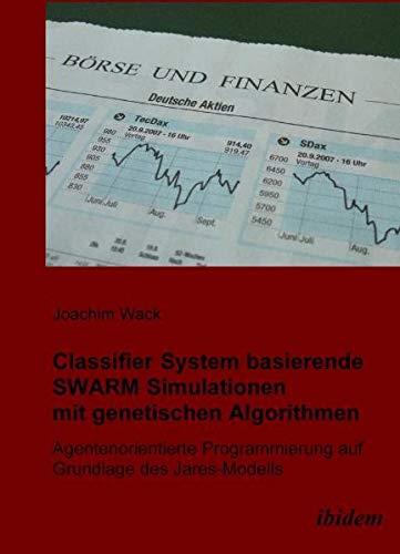 Classifier System basierende SWARM Simulationen mit genetischen Algorithmen: Agentenorientierte Programmierung auf Grundlage des Jares Modells