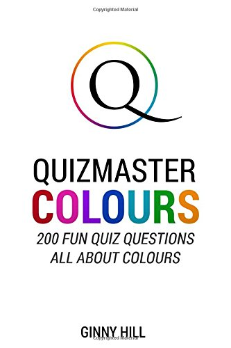 Quizmaster: Colours: 200 Fun Quiz Questions All About Colours