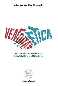 La vendita etica: Uno strumento per incrementare risultati e benessere di [Aleo, Alberto, Alessandri, Alice]
