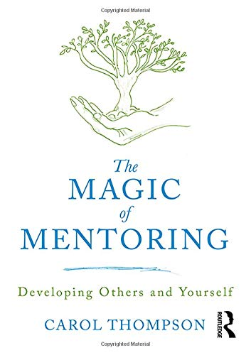 The Magic of Mentoring: Developing Others and Yourself