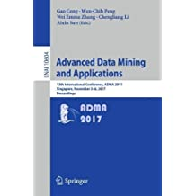 Advanced Data Mining and Applications: 13th International Conference, ADMA 2017, Singapore, November 5–6, 2017, Proceedings (Lecture Notes in Computer Science, Band 10604)