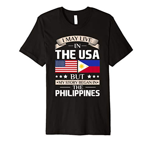 I May Live in Usa, sondern My Story begann in Philippinen T-Shirt