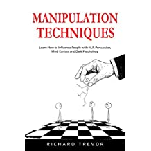 Manipulation Techniques: Learn How to Influence People with NLP, Persuasion, Mind Control and Dark Psychology (English Edition)