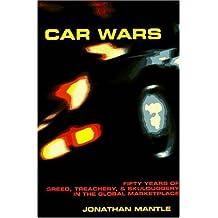 Car Wars: Fifty Years of Greed, Treachery, & Skulduggery in the Global .....
