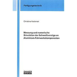 Messung und numerische Simulation der Schweißverzüge an Aluminium-Fahrwerkskomponenten (Berichte aus der Fertigungstechnik)