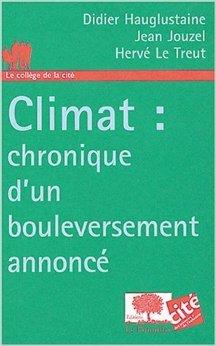 Climat : chronique d'un bouleversement annonc de Didier Hauglustaine,Jean Jouzel,Herv Le Treut ( 1 septembre 2004 )