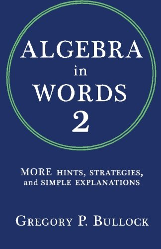Algebra in Words 2: MORE Hints, Strategies and Simple Explanations: Volume 2