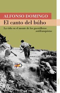Descargar Libro El canto del búho: La vida en el monte de la guerrilla antifranquista (70 Años) de Alfonso Domingo Álvaro