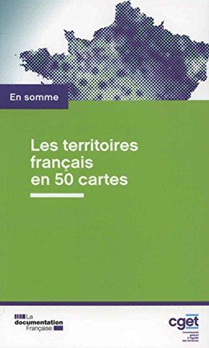 Les territoires français en 50 cartes / Commissariat général à l'égalité des territoires (CGET) ; directeur de publication Jean-Michel Thornary.- Paris : la Documentation française , D.L. 2016, cop. 2016
