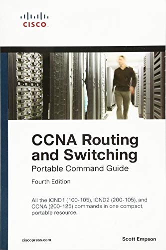 CCNA Routing and Switching Portable Command Guide (ICND1 100-105, ICND2 200-105, and CCNA 200-125) (101 Study Guide)