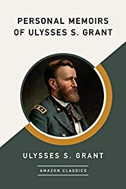 Personal Memoirs of Ulysses S. Grant (AmazonClassics Edition)