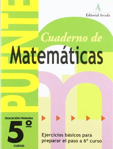 Cuaderno De Matemáticas. Puente 5º Curso Primaria. Ejercicios Básicos Para Preparar El Paso A 6º Curso - 9788478874576 por Vv.Aa.