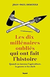 Les dix millénaires oubliés qui ont fait l'Histoire par Jean-Paul Demoule