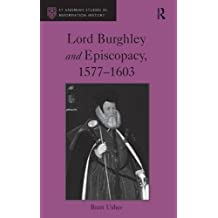 Lord Burghley and Episcopacy, 1577-1603 (St Andrews Studies in Reformation History) by Brett Usher (2016-01-28)