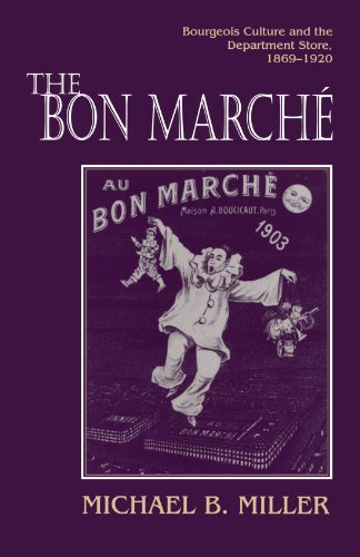 the-bon-marche-bourgeois-culture-and-the-department-store-1869-1920-by-michael-b-miller-1994-05-02