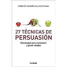 27 Técnicas de persuasión: Estrategias para convencer y ganar aliados (CONECTA)