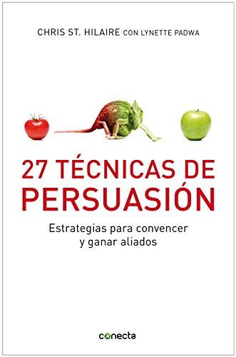 27 Técnicas de persuasión: Estrategias para convencer y ganar aliados (CONECTA) por Chris St. Hilaire