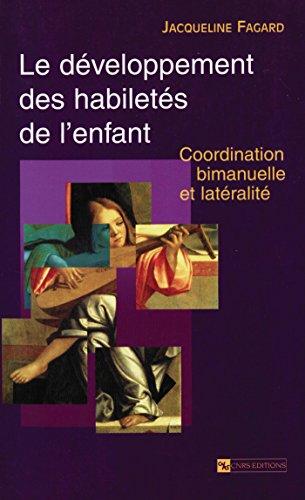 Le développement des habiletés de l'enfant: Coordination bimanuelle et latéralité (Psychologie) par Jacqueline Fagard