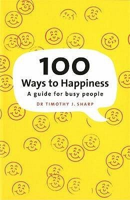 100 Ways to Happiness: A Guide for Busy People