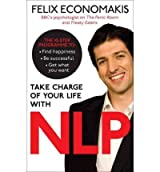 [(Take Charge of Your Life with NLP)] [Author: Felix Economakis] published on (November, 2012)