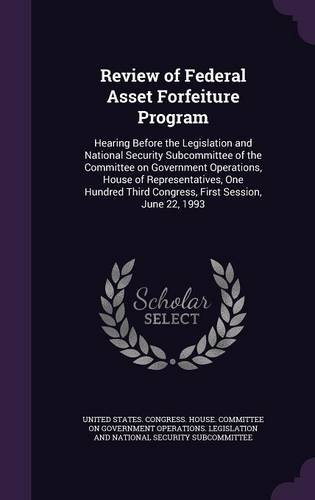 Review of Federal Asset Forfeiture Program: Hearing Before the Legislation and National Security Subcommittee of the Committee on Government ... Third Congress, First Session, June 22, 1993