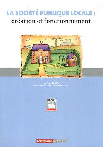 La société publique locale : création et fonctionnement : La SPL, un nouvel outil de l'action locale