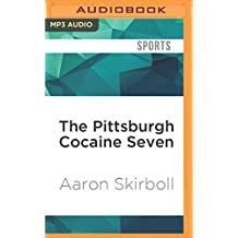 The Pittsburgh Cocaine Seven: How a Ragtag Group of Fans Took the Fall for Major League Baseball by Aaron Skirboll (2016-07-12)