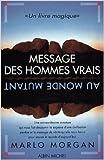 Message des hommes vrais au monde mutant de Marlo Morgan ( 4 avril 1995 ) - Editions Albin Michel; Édition ALBIN MICHEL (4 avril 1995)