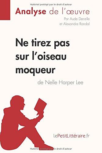 Ne tirez pas sur l'oiseau moqueur de Nelle Harper Lee (Analyse de l'oeuvre): Comprendre la littérature avec lePetitLittéraire.fr