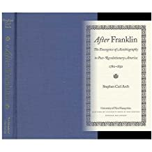 After Franklin: The Emergence of Autobiography in Post-Revolutionary America, 1780-1830 (Becoming Modern: New Nineteenth-Century Studies)