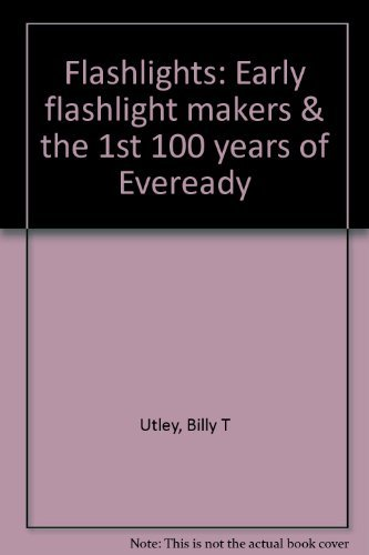 flashlights-early-flashlight-makers-the-first-100-years-of-eveready-rarity-value-guide