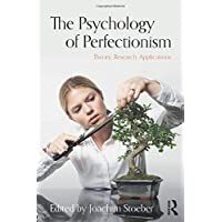 The Psychology of Perfectionism: Theory, Research, Applications