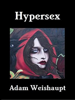 Hypersex (The Sex Series Book 1) by [Weishaupt, Adam]