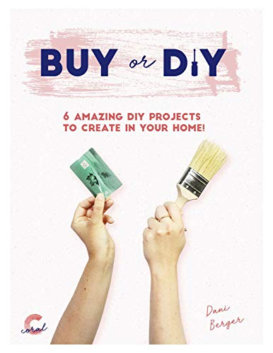 6 Amazing DIY Projects To Create In Your Home! : Buy or DIY | E-Book (Coral TV) (English Edition)