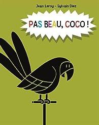 Pas beau, Coco ! par Sylvain Diez