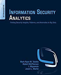 Information Security Analytics: Finding Security Insights, Patterns, and Anomalies in Big Data
