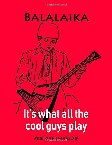 Balalaika: It's What All the Cool Guys Play: College-Ruled Notebook (InstruMentals Notebooks, Band 95)